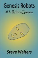Cover for 'Genesis Robots Book #3: Robo Games'