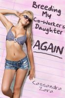 Cover for 'Breeding My Coworker's Daughter...Again! (rough sex, creampie, impregnation)'