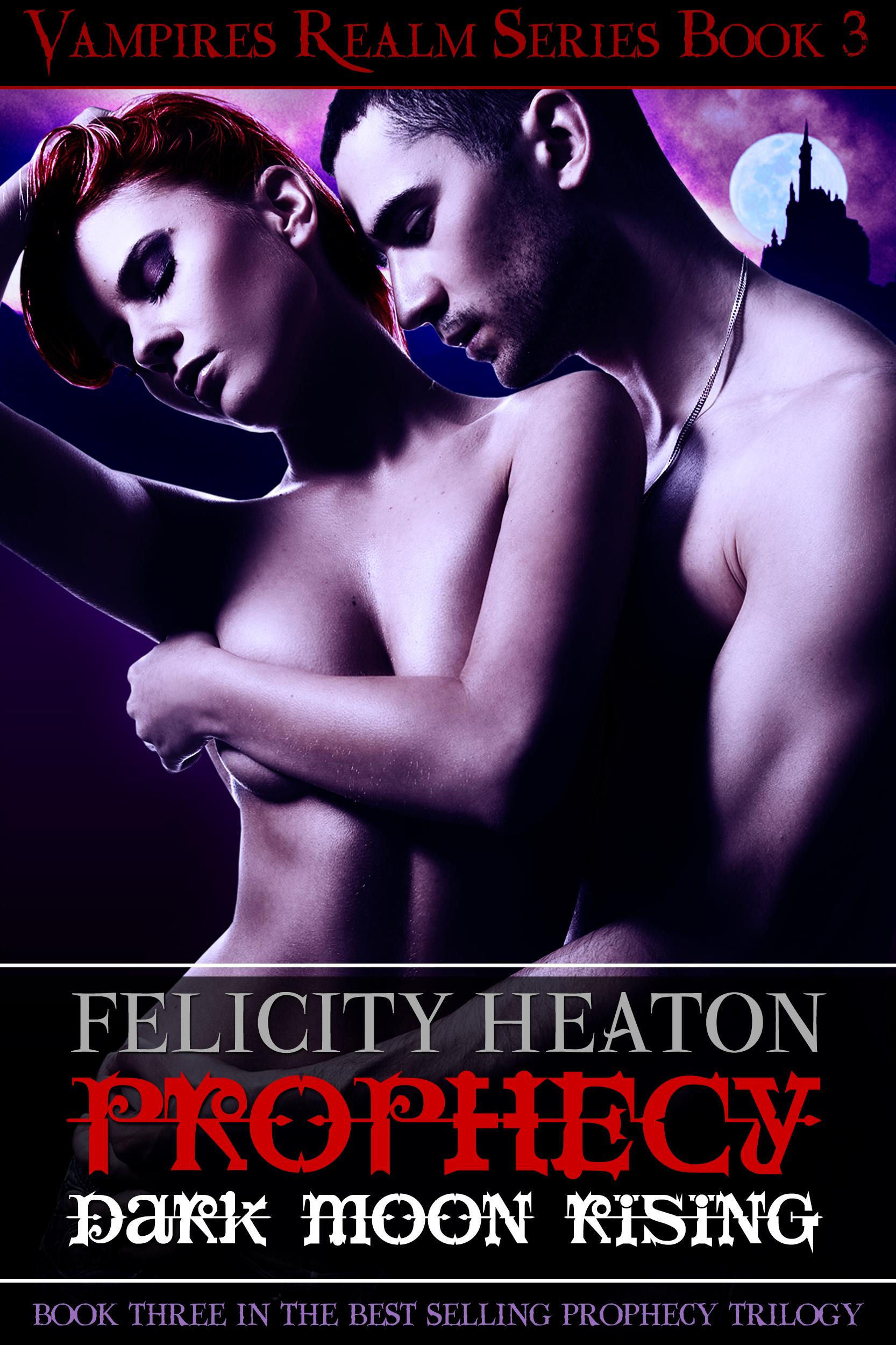 Felicity Heaton - Prophecy: Dark Moon Rising (Vampires Realm Romance Series #3)