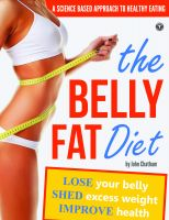 Cover for 'The Belly Fat Diet: Lose Your Belly, Shed Excess Weight, Improve Health'