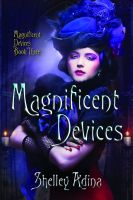 Cover for 'Magnificent Devices: A steampunk adventure novel'