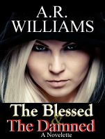 Cover for 'The Blessed & The Damned: A Novelette'