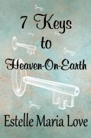 Cover for '7 Keys to Heaven-On-Earth'