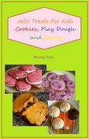 Cover for 'Jello Treats For Kids - Cookies, Play Dough and Candy'