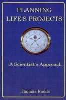 Cover for 'PLANNING LIFE'S PROJECTS:  A Scientist's Approach'