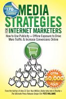 Cover for 'Media Strategies for Internet Marketers: How to Use Publicity + Offline Exposure to Drive More Traffic & Increase Conversions Online'