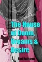 Cover for 'The House of Doom, Dreams and Desire'