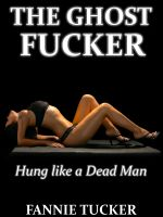 Cover for 'The Ghost Fucker: Hung like a Dead Man'