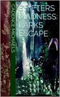 Cadence Michaels - Shifters Madness: Larks Escape