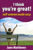 Cover for 'I Think You're Great: Self Esteem Made Easy'