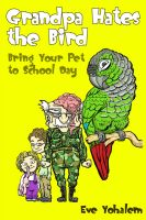 Cover for 'GRANDPA HATES THE BIRD: Bring Your Pet to School Day (Story #3)'