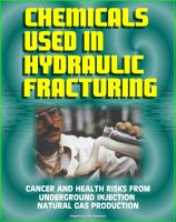Cover for 'Chemicals Used in Hydraulic Fracturing: Cancer and Health Risks from Underground Injection Natural Gas Production, Marcellus Shale Gas Fracking and Hydrofrac - House Committee Report'