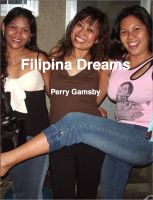 Cover for 'Filipina Dreams - Filipina 101, 202 And 303 In One Volume'