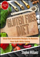 Cover for 'Gluten Free Diet: Usual But Innovative Recipes To Remove Your Guilt While Eating'