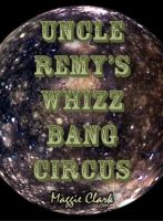 Cover for 'Uncle Remy's Whizz-Bang Circus'