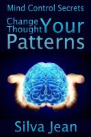 Cover for 'Change Your Thought Patterns: Mind Control Secrets'