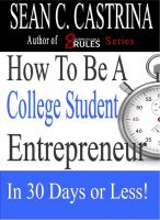 Cover for 'How to be a College Entrepreneur In 30 Days or Less'