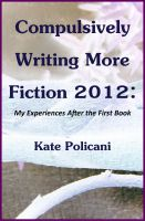 Cover for 'Compulsively Writing More Fiction 2012'