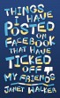 Things I Have Posted on Facebook that Have Ticked Off My Friends by Janet Walker