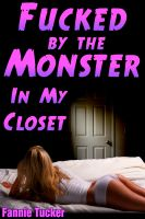 Cover for 'Fucked by the Monster in My Closet (Reluctant Monster Beast Erotica, Erotic Horror)'