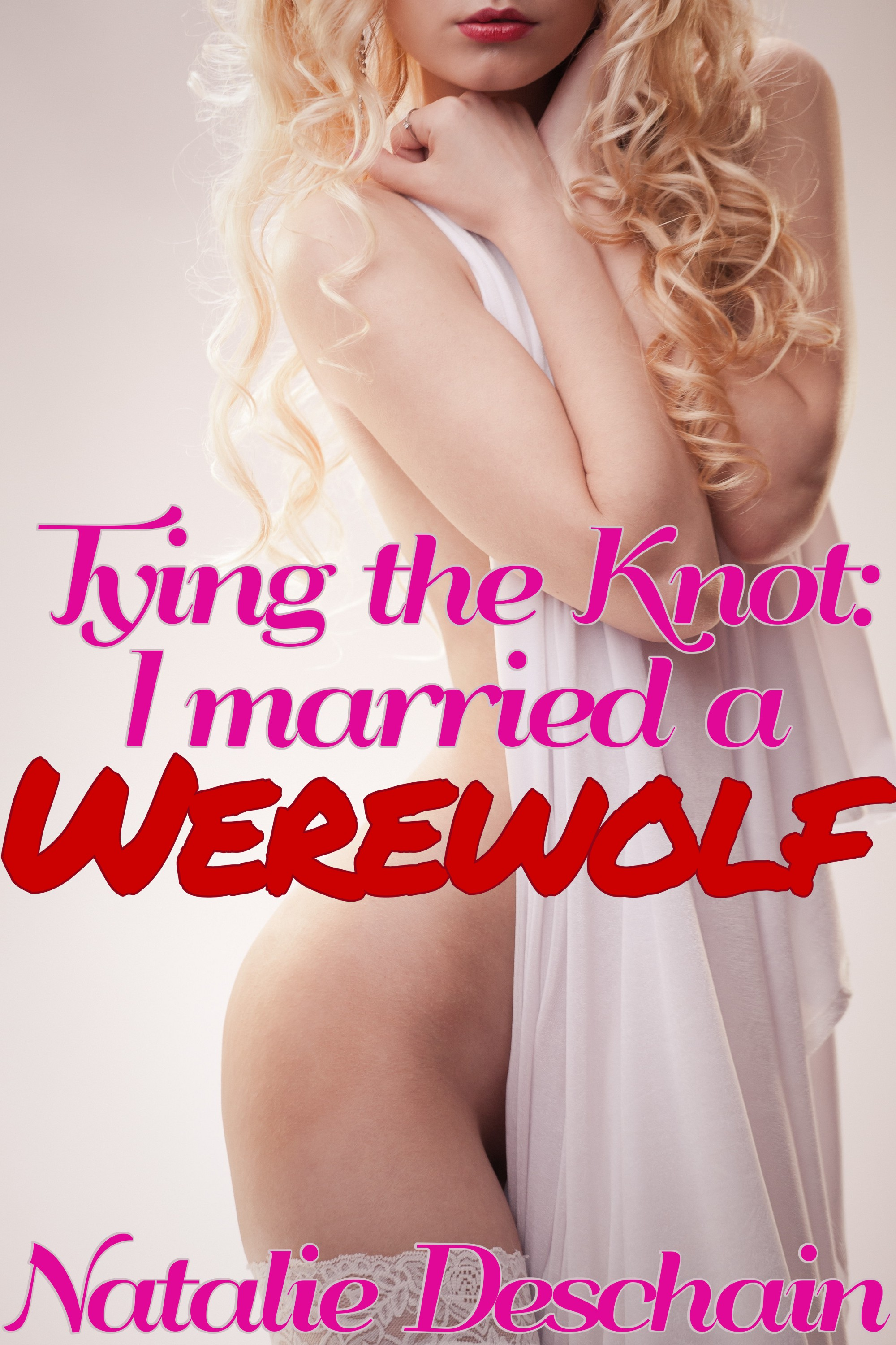 Natalie Deschain - Tying the Knot: I Married a Werewolf! (Monster Breeding Erotica)