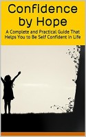 Confidence by Hope: A Complete and Practical Guide That Helps You to Be Self Con
