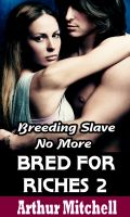 Cover for 'Bred for Riches 2: Breeding Slave No More (BDSM Erotic Romance)'
