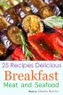 25 Recipes Delicious Breakfast Meat and Seafood Volume 17 by Charles Barrios