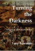Turning the Darkness by Tony Bowman