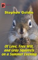 Cover for 'Of Love, Free Will, and Gray Squirrels on a Summer Evening'