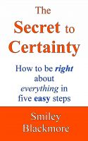 Cover for 'The Secret to Certainty: How to be right about everything in five easy steps'