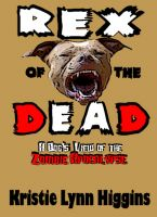 Cover for 'Rex of the Dead- A Dog's View Of The Zombie Apocalypse'