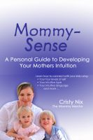 Cover for 'Mommy-Sense: A Personal Guide to developing your Mother's Intuition'