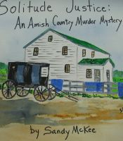 Cover for 'Solitude Justice:  An Amish Country Murder Mystery-4th in Amish Country Murder Mysteries Series'