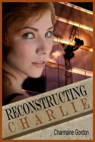 Cover for 'Reconstructing Charlie'