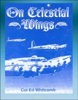 Cover for 'On Celestial Wings: Navigators of the First Global Air Force - First Army Air Corps Navigational Class, Clark Field Attack, Corregidor, B-29 Super Fortress, FDR Presidential Airplane, Bataan'