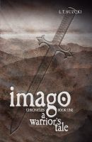 Cover for 'Imago Chronicles: Book One, A Warrior's Tale'
