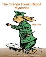 Cover for 'The Orange Forest Rabbit Mysteries by Lois June Wickstrom and Lucrecia Darling'