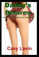 Cover for 'Daddy's Desires (Taboo and Forbidden Erotica Collection)'