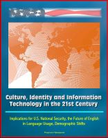 Cover for 'Culture, Identity and Information Technology in the 21st Century: Implications for U.S. National Security, the Future of English in Language Usage, Demographic Shifts'