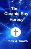 Cover for 'The Cosmic Ray Heresy'