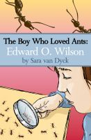 Cover for 'The Boy Who Loved Ants: Edward O.Wilson'
