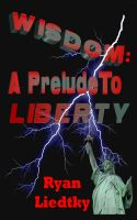 Cover for 'Wisdom: A Prelude To Liberty'