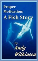 Cover for 'Proper Motivation: A Fish Story'