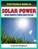 Cover for '21st Century Guide to Solar Power and Photovoltaics: Green Domestic Power from the Sun - Practical Information about Home Electricity, Water Heating, Panel and Cells, Solar Energy Financing'