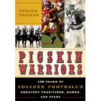 Cover for 'PIGSKIN WARRIORS: COLLEGE FOOTBALL'S GREATEST TRADITIONS, GAMES AND PLAYERS'