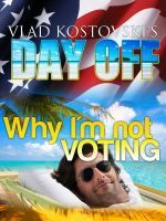 Cover for 'Vlad Kostovski's Day Off: Why I'm not voting'