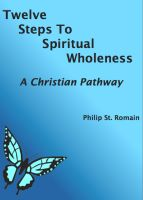 Cover for 'Twelve Steps to Spiritual Wholeness: A Christian Pathway'