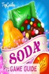 Candy Crush Soda Saga Game Guide: Ultimate Gaming Edition With Tips, Tricks & Secrets! by TopGuides