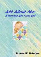 Brenda W. McIntyre - All About Me: A Precious Gift From God